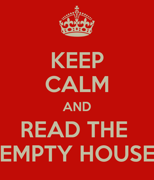 KEEP CALM AND READ THE  EMPTY HOUSE