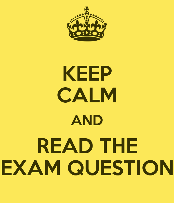 KEEP CALM AND READ THE EXAM QUESTION