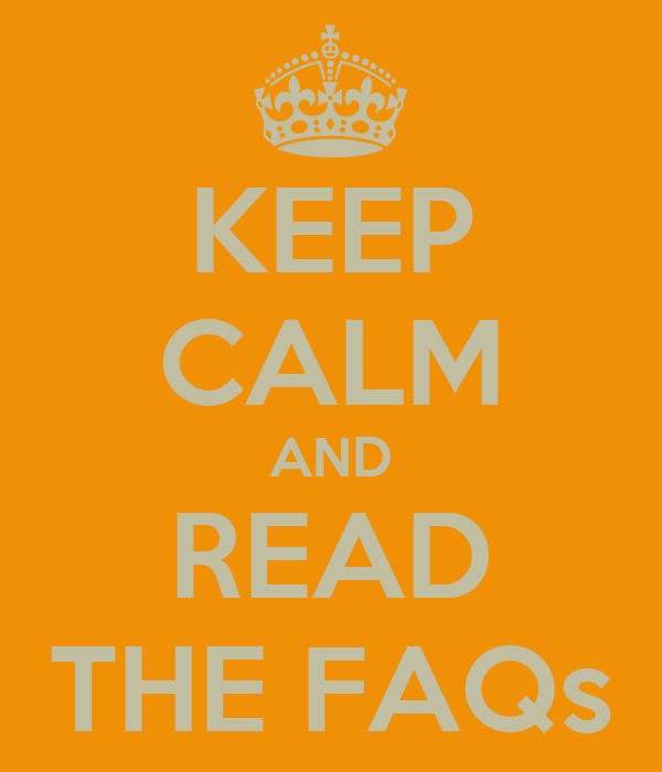 KEEP CALM AND READ THE FAQs