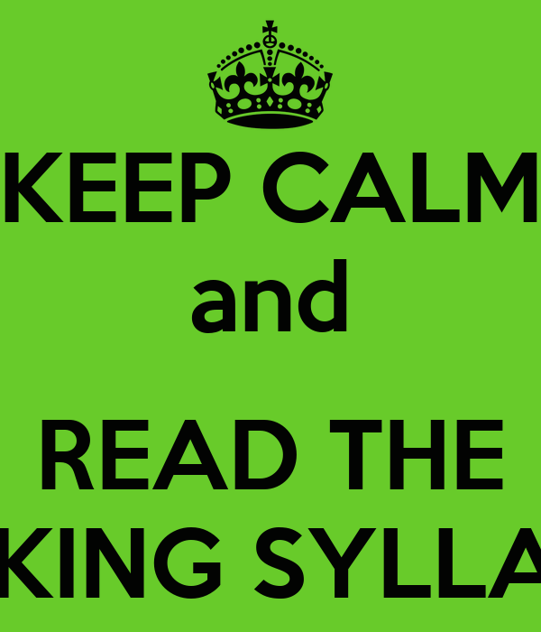 KEEP CALM and  READ THE FUCKING SYLLABUS