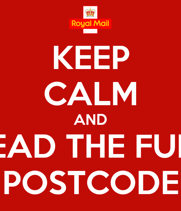 KEEP CALM AND READ THE FULL POSTCODE