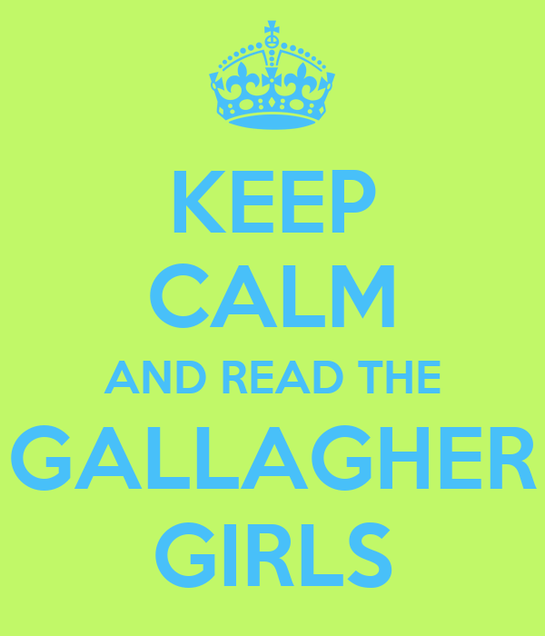 KEEP CALM AND READ THE GALLAGHER GIRLS
