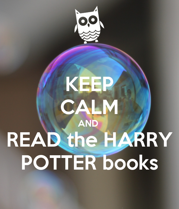 KEEP CALM AND  READ the HARRY POTTER books