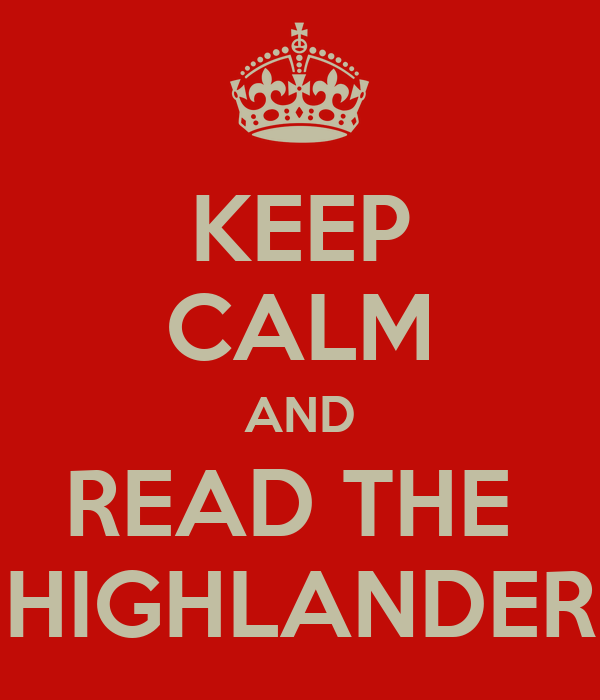 KEEP CALM AND READ THE  HIGHLANDER