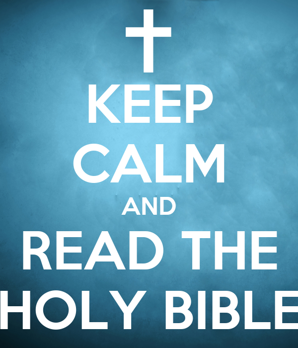 KEEP CALM AND READ THE HOLY BIBLE