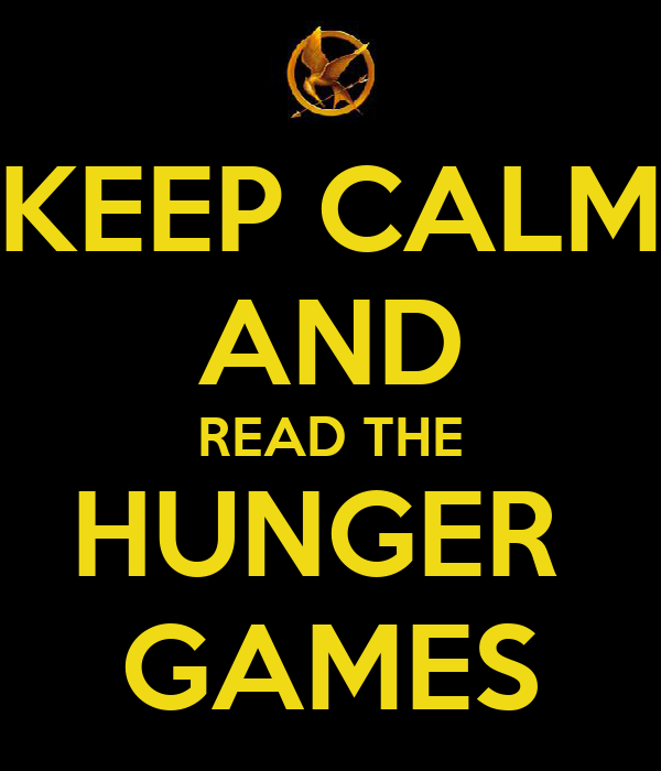 KEEP CALM AND READ THE HUNGER  GAMES