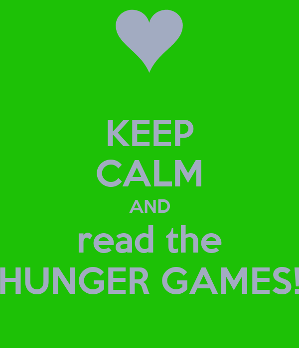 KEEP CALM AND read the HUNGER GAMES!