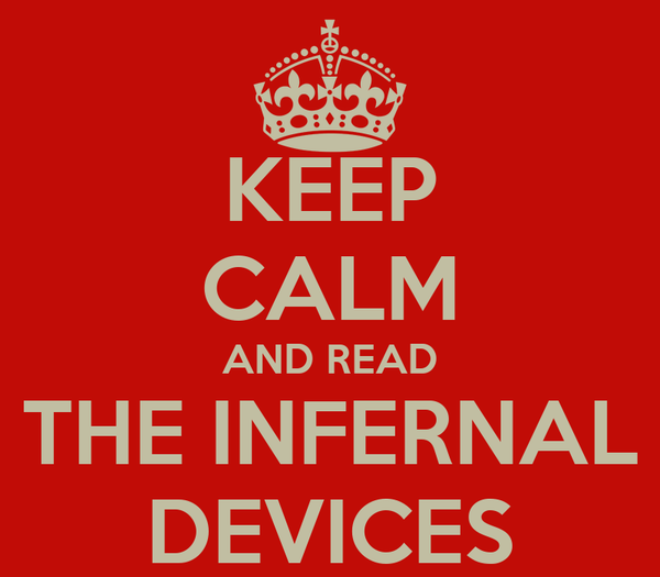 KEEP CALM AND READ THE INFERNAL DEVICES