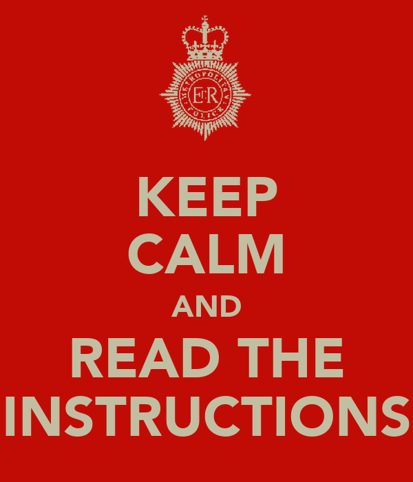 KEEP CALM AND READ THE INSTRUCTIONS