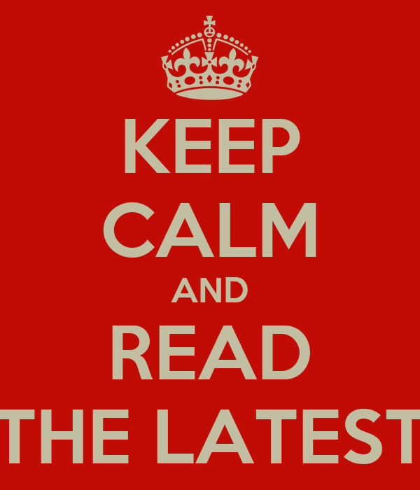 KEEP CALM AND READ THE LATEST