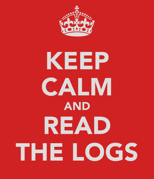 KEEP CALM AND READ THE LOGS