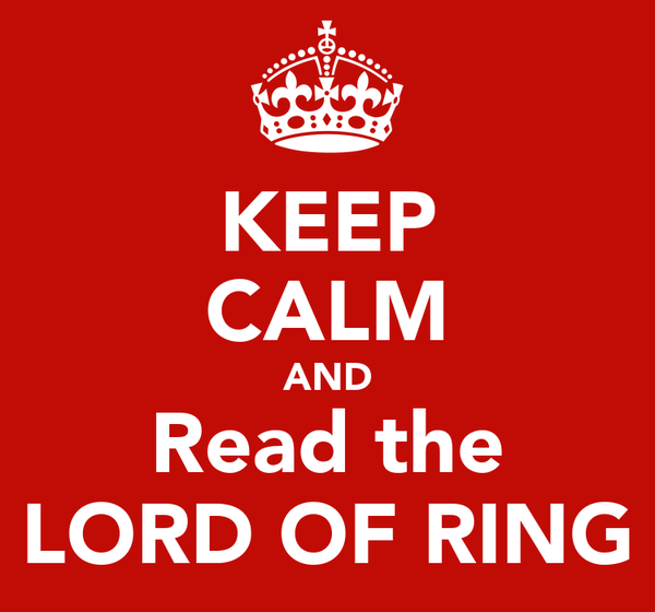 KEEP CALM AND Read the LORD OF RING