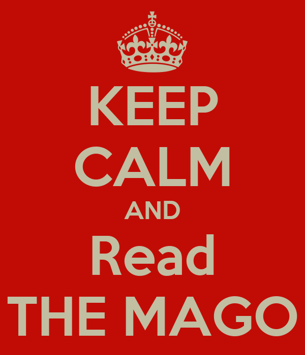 KEEP CALM AND Read THE MAGO
