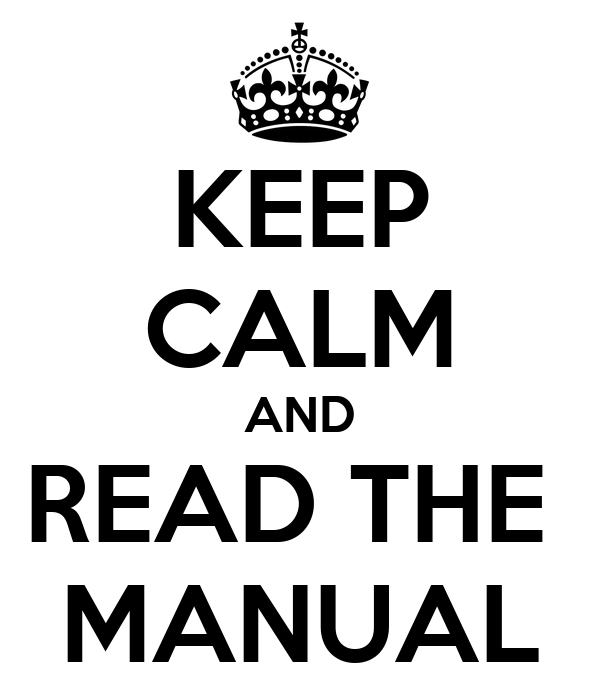 KEEP CALM AND READ THE  MANUAL