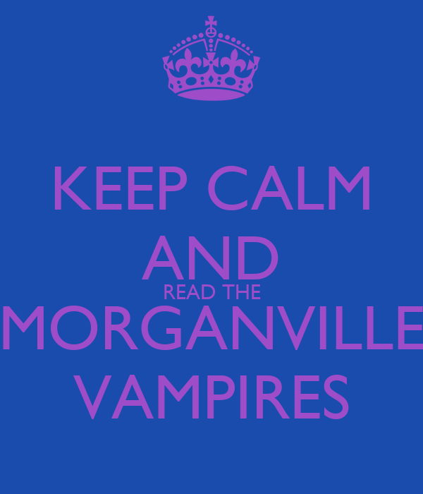 KEEP CALM AND READ THE MORGANVILLE VAMPIRES