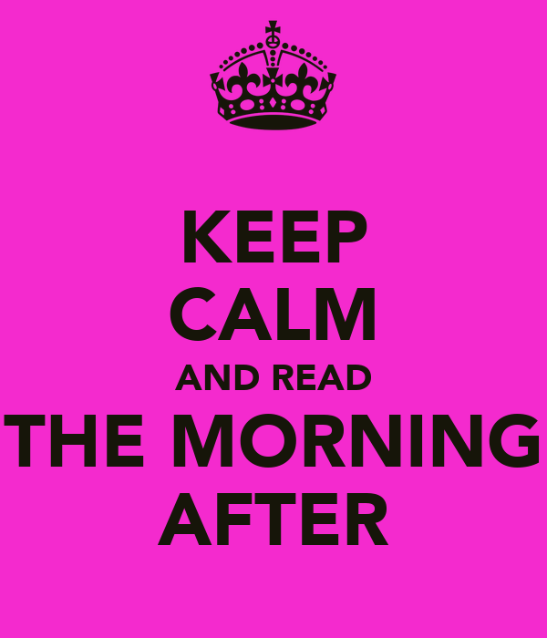 KEEP CALM AND READ THE MORNING AFTER