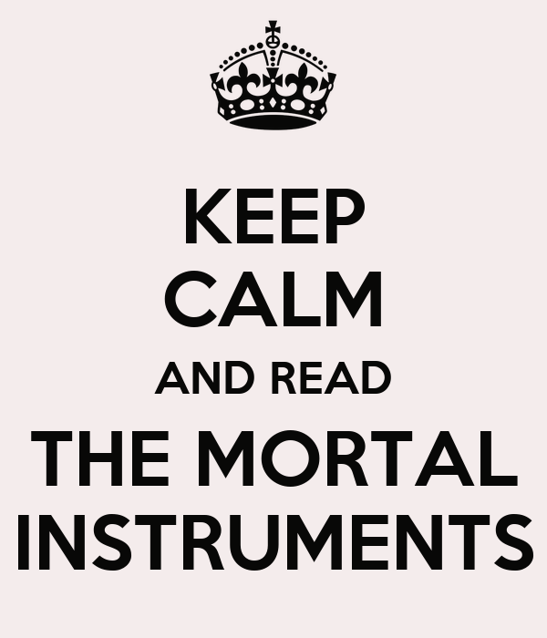 KEEP CALM AND READ THE MORTAL INSTRUMENTS