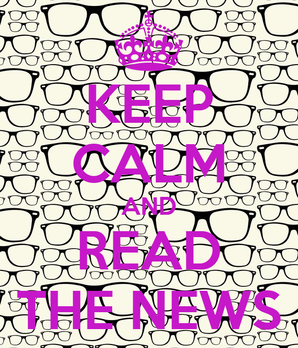KEEP CALM AND READ THE NEWS