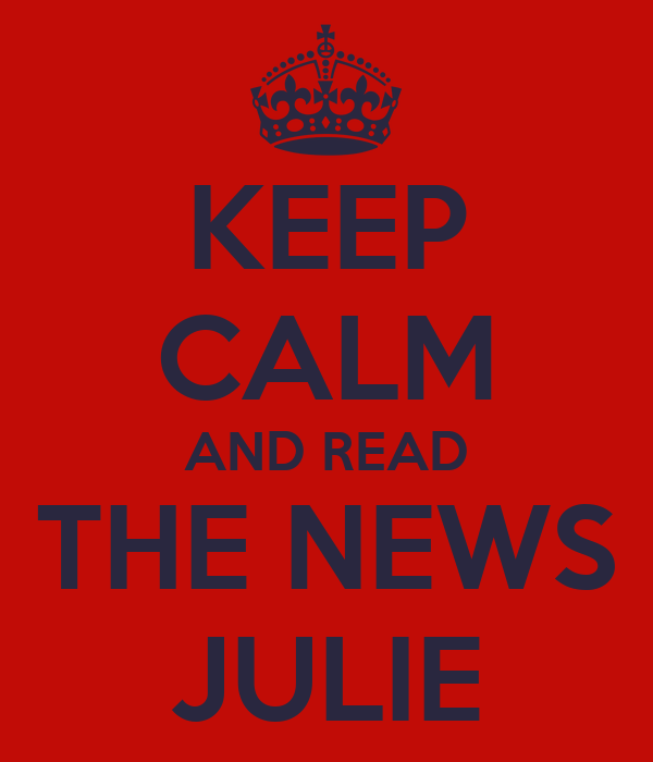 KEEP CALM AND READ THE NEWS JULIE