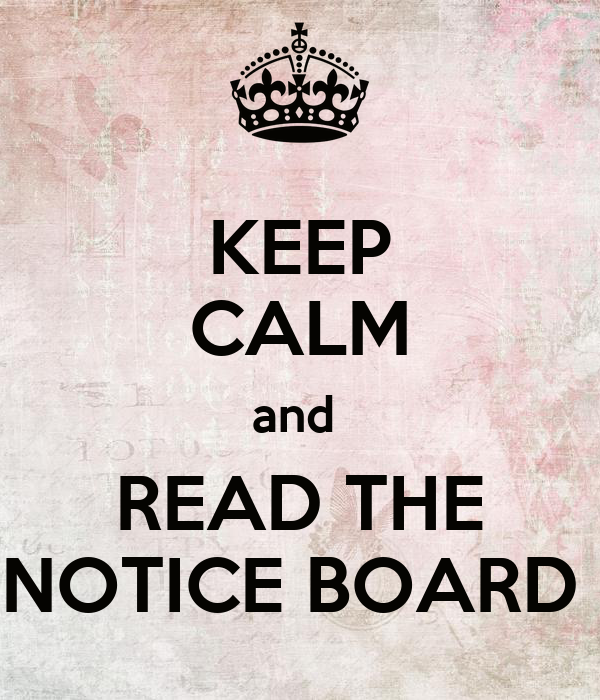 KEEP CALM and  READ THE NOTICE BOARD