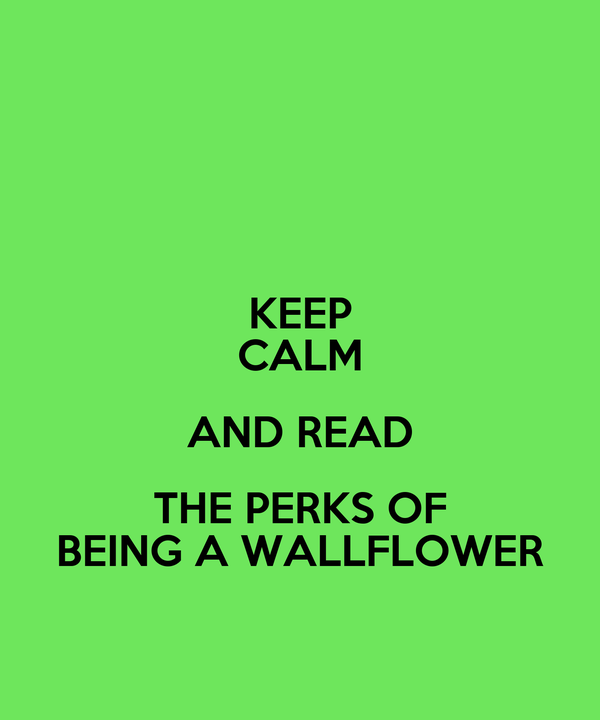 KEEP CALM AND READ THE PERKS OF BEING A WALLFLOWER