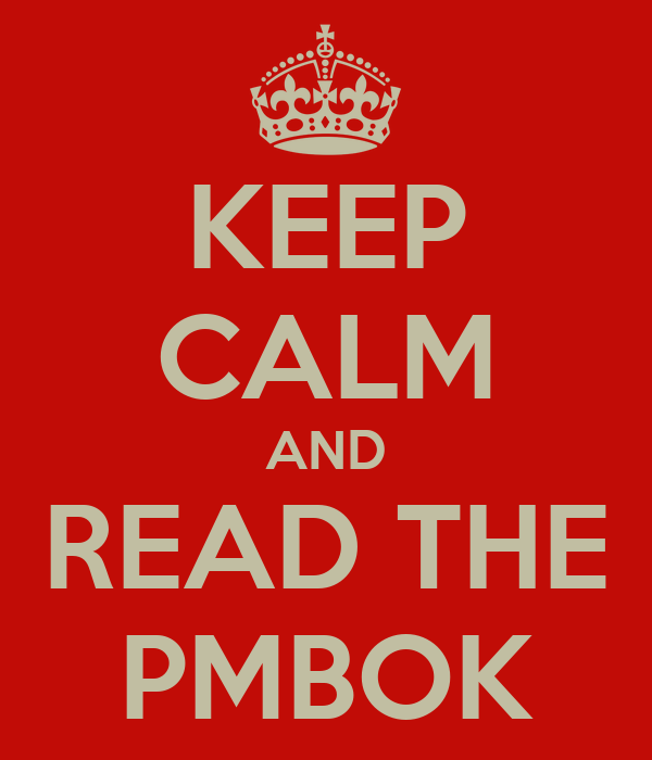 KEEP CALM AND READ THE PMBOK