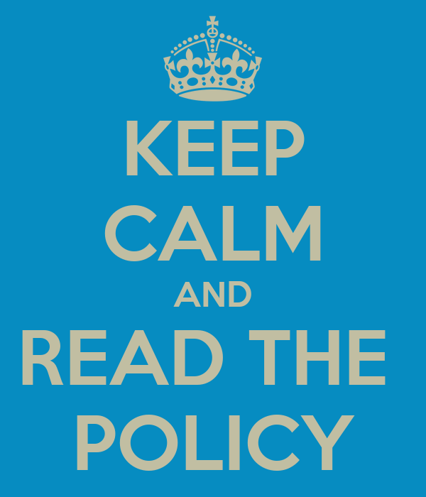 KEEP CALM AND READ THE  POLICY
