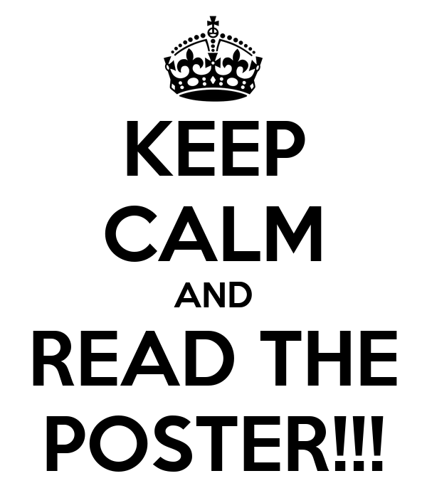 KEEP CALM AND READ THE POSTER!!!