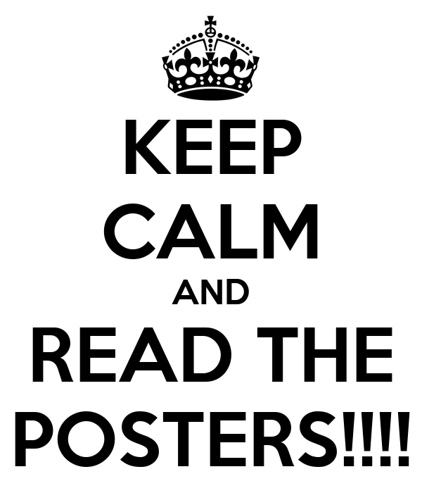 KEEP CALM AND READ THE POSTERS!!!!