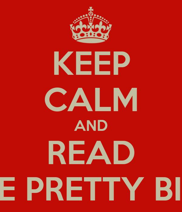 KEEP CALM AND READ THE PRETTY BIRD