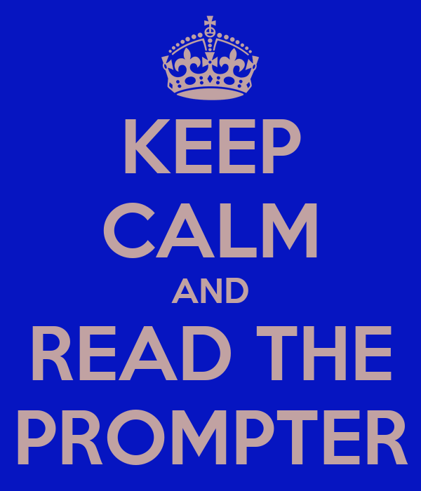 KEEP CALM AND READ THE PROMPTER