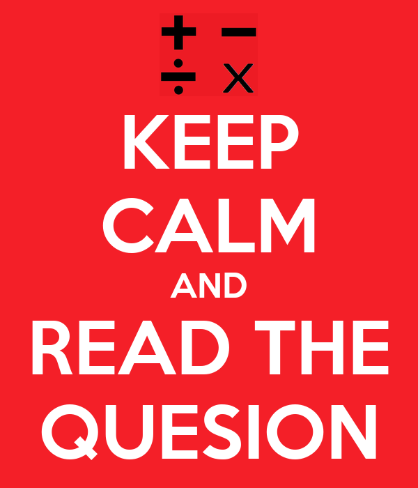 KEEP CALM AND READ THE QUESION