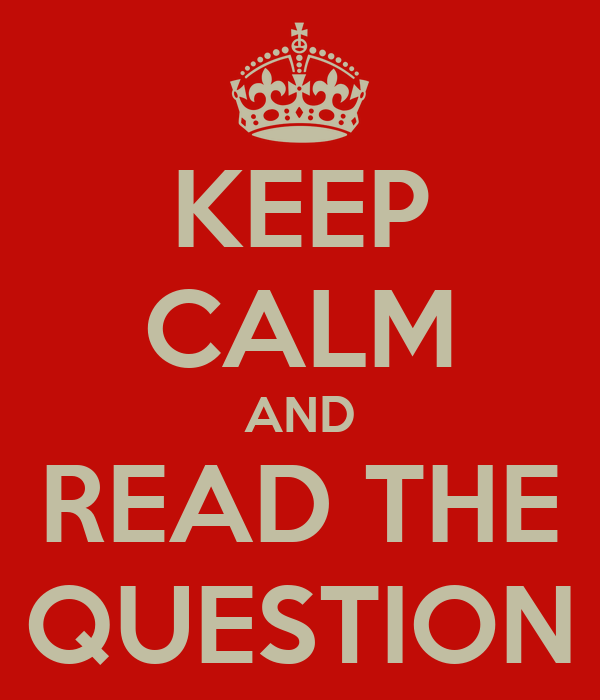KEEP CALM AND READ THE QUESTION
