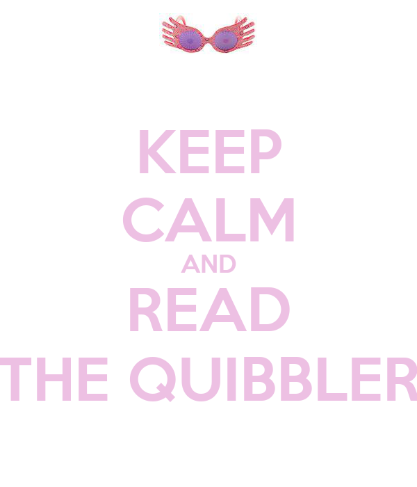 KEEP CALM AND READ THE QUIBBLER