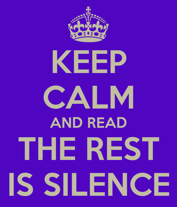 KEEP CALM AND READ THE REST IS SILENCE