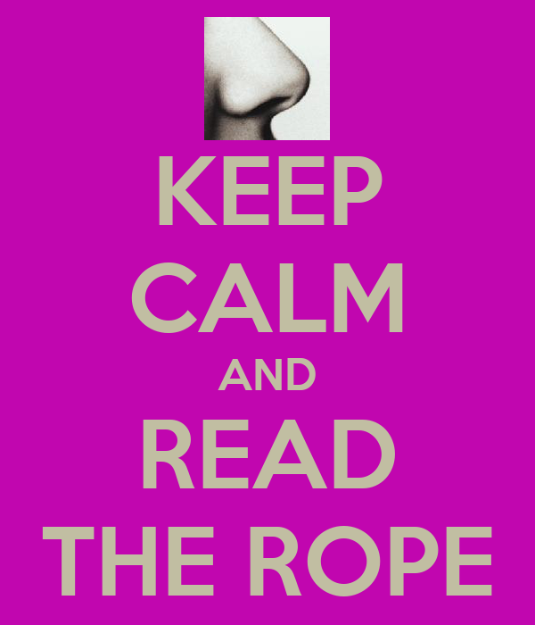 KEEP CALM AND READ THE ROPE