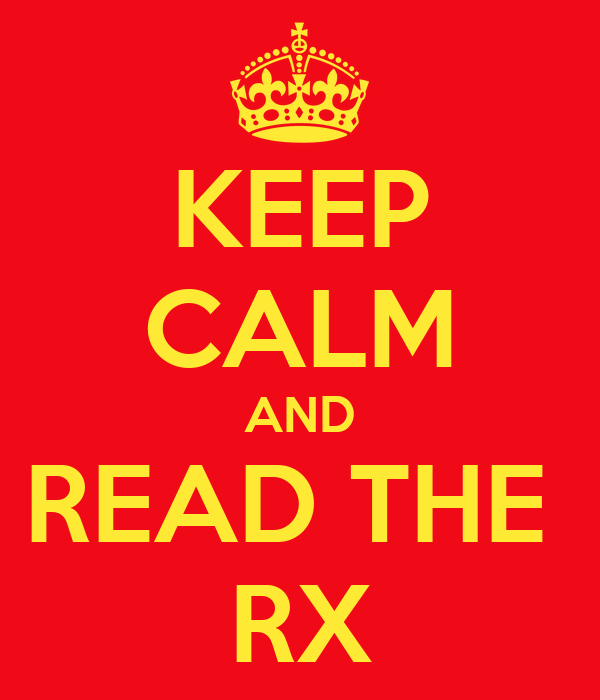 KEEP CALM AND READ THE  RX