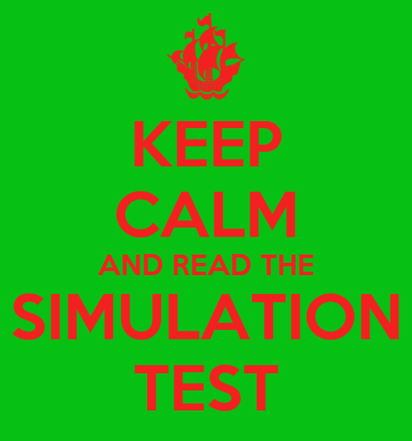 KEEP CALM AND READ THE SIMULATION TEST