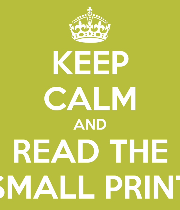 KEEP CALM AND READ THE SMALL PRINT