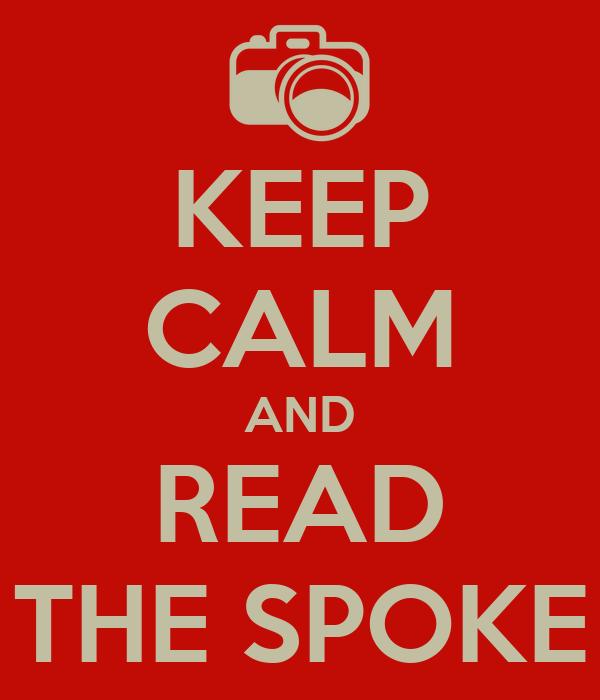 KEEP CALM AND READ THE SPOKE