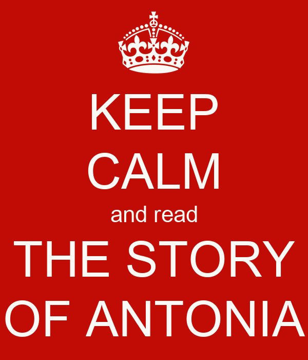 KEEP CALM and read THE STORY OF ANTONIA
