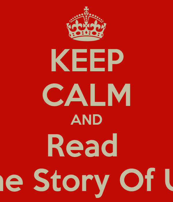 KEEP CALM AND Read  The Story Of US