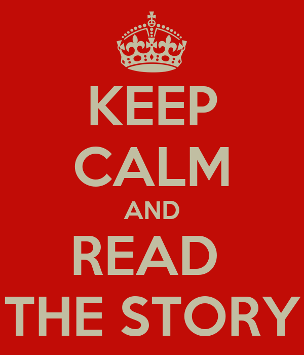 KEEP CALM AND READ  THE STORY