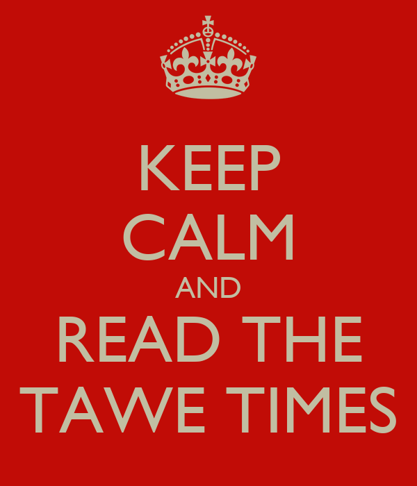 KEEP CALM AND READ THE TAWE TIMES