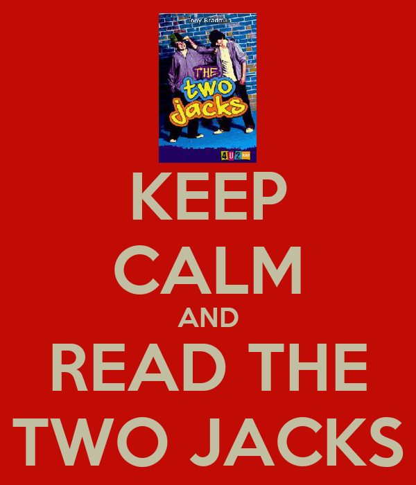 KEEP CALM AND READ THE TWO JACKS