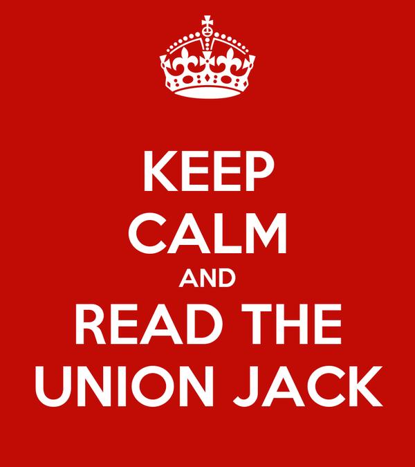 KEEP CALM AND READ THE UNION JACK