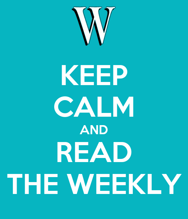 KEEP CALM AND READ THE WEEKLY