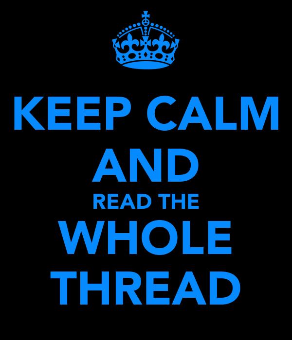 KEEP CALM AND READ THE WHOLE THREAD