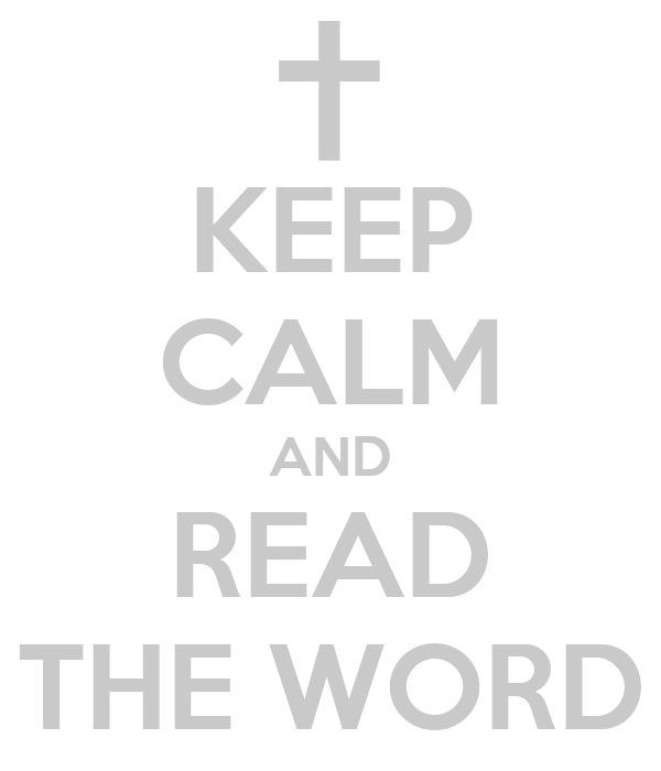KEEP CALM AND READ THE WORD