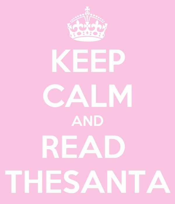 KEEP CALM AND READ  THESANTA